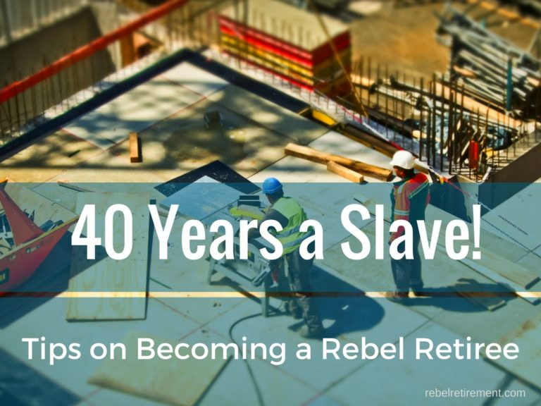 Forty years a slave - Tips on Becoming a Rebel Retiree