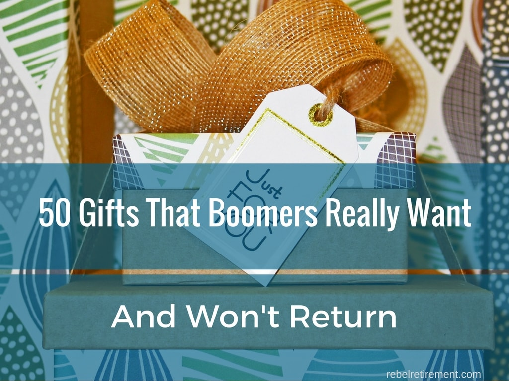 50 Gifts That Boomers Really Want- Rebel Retirement
