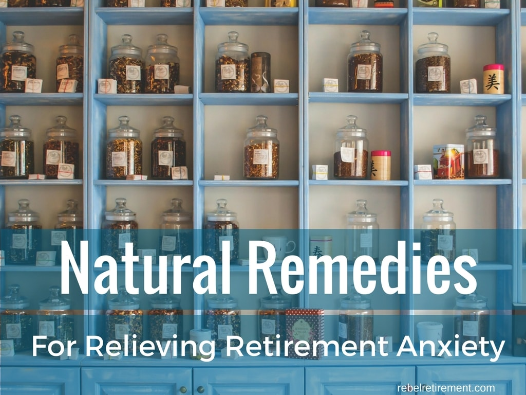 Natural Remedies for Relieving Retirement Anxiety - Rebel Retirement