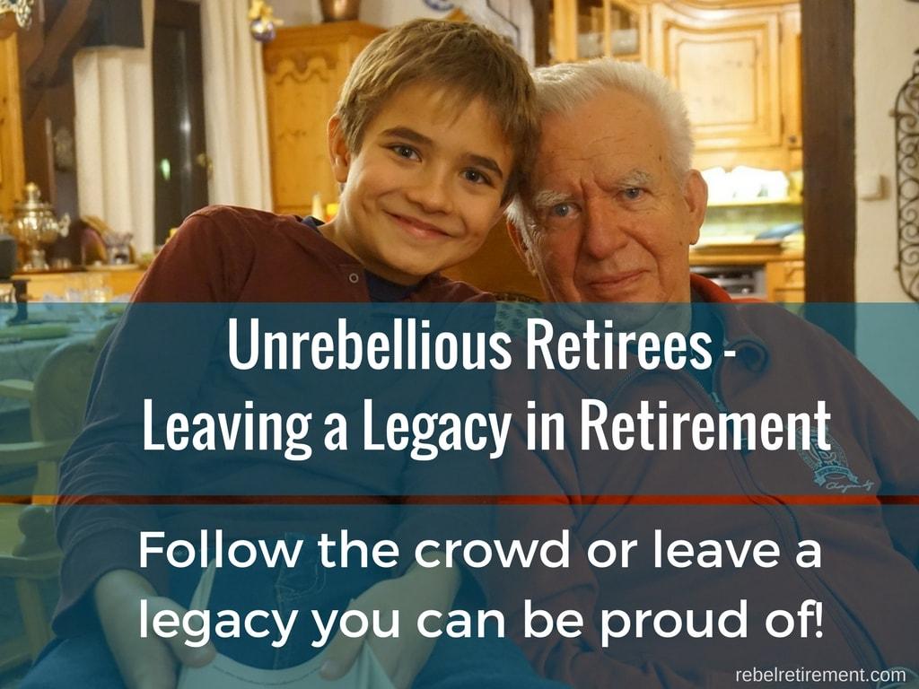 Leaving a Legacy in Retirement-Rebel Retirement