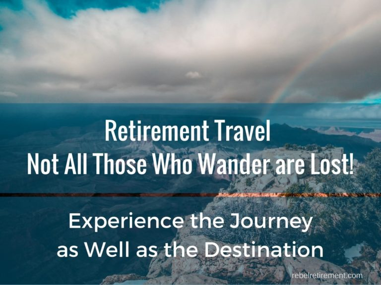 Retirement Travel - Not All Those Who Wander are Lost
