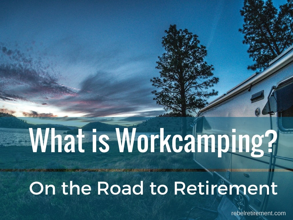 What is Workcamping - Rebel Retirement