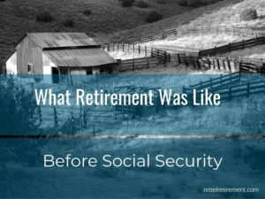 What Retirement Was Like Before Social Security - Rebel Retirement