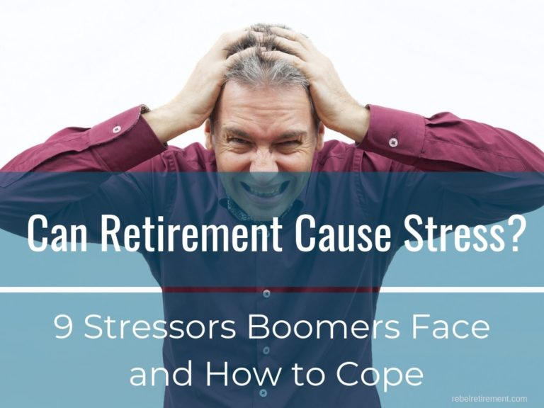 Can Retirement Cause Stress? (9 Stressors Boomers Face & How to Cope)