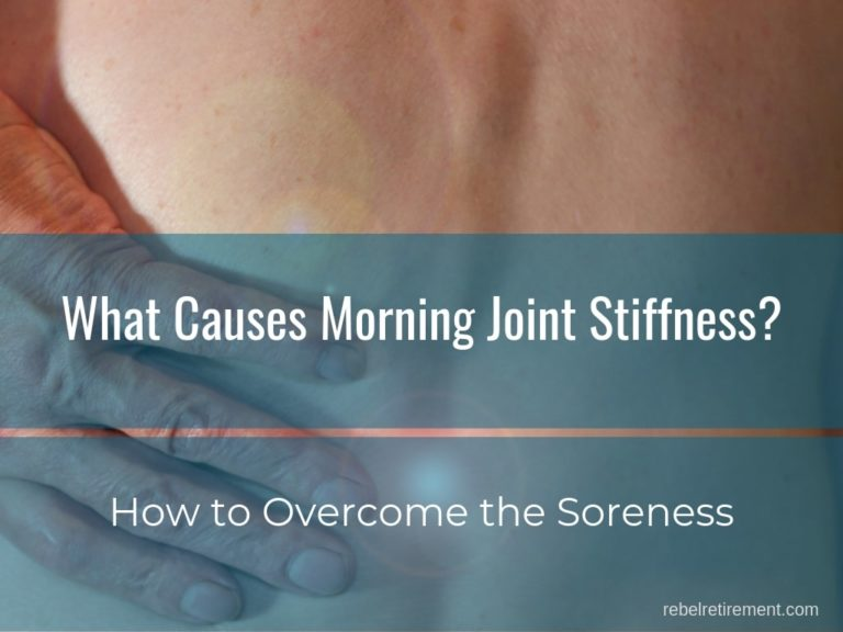 What Causes Morning Joint Stiffness [How to Overcome the Soreness]
