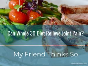 Can Whole 30 Diet Relieve Joint Pain - Rebel Retirement