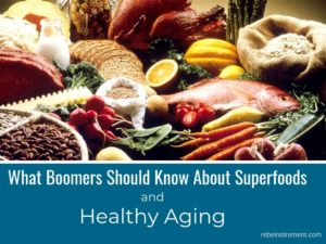 What Boomers Should Know About Superfoods-Rebel Retirement