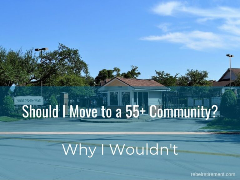 Should I Move to a 55+ Retirement Community [Why I Wouldn't]