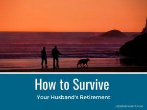 How to Survive Husband's Retirement-Rebel Retirement