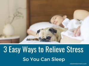 Easy Ways to Relieve Stress for Sleep - Rebel Retirement