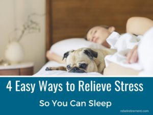4 Easy Ways to Relieve Stress for Sleep - Rebel Retirement