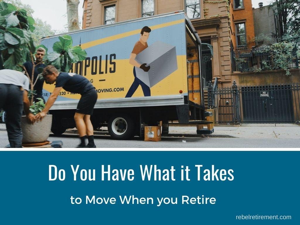 Should I retire when I move - Rebel Retirement
